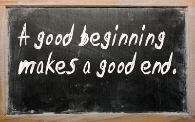A good beginning makes a good end